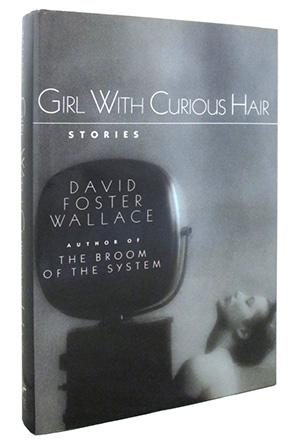Girl with Curious Hair: David Foster Wallace