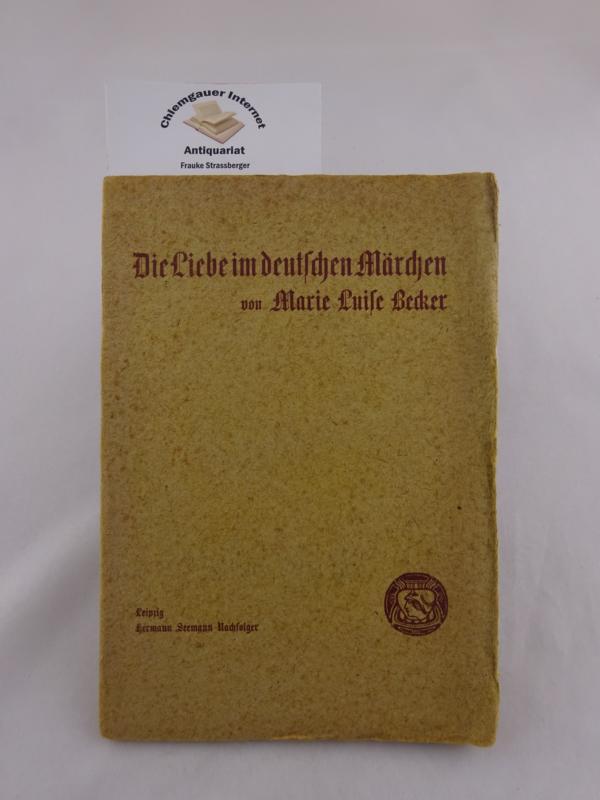 Die Liebe im deutschen Märchen. - Becker, Marie Luise