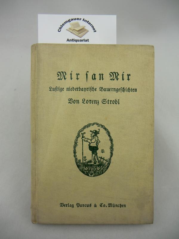 Mir san Mir. Lustige niederbayerische Bauerngeschichten: Strobl, Lorenz: