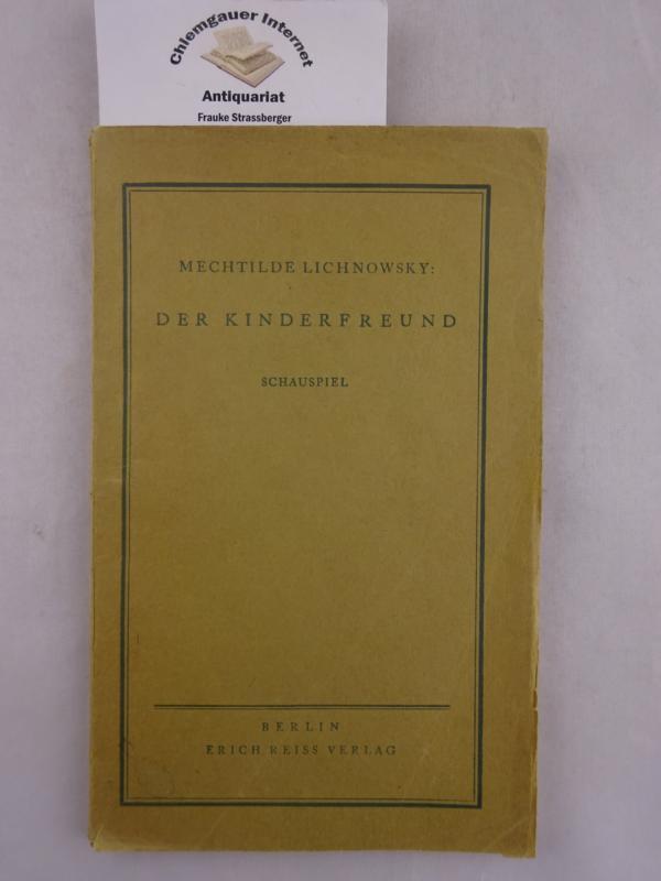 Der Kinderfreund : Schauspiel in 5 Akten. - Lichnowsky, Mechtilde