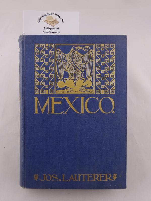 Mexiko. Das Land der blühenden Agave einst: Lauterer, Joseph: