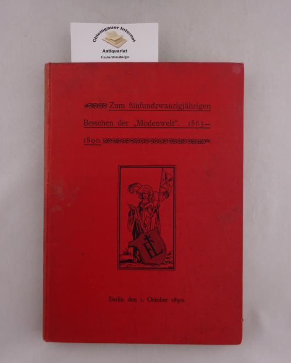 """Zum fünfundzwanzigjährigen Bestehen der """"Modenwelt"""" 1865-1890, Berlin,: Melford, Friedrich und"""