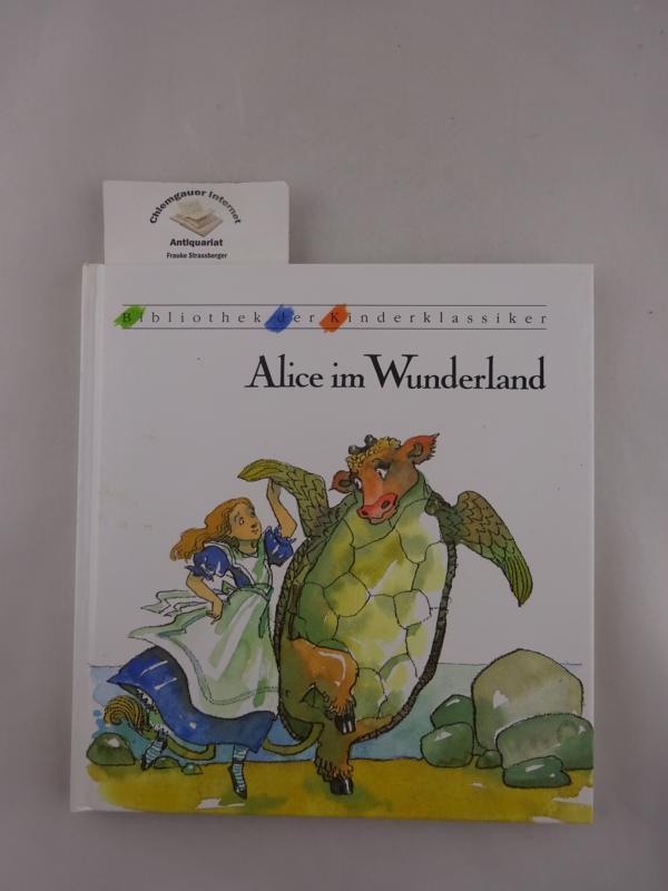 Alice im Wunderland und hinter den Spiegeln.: Carroll, Lewis: