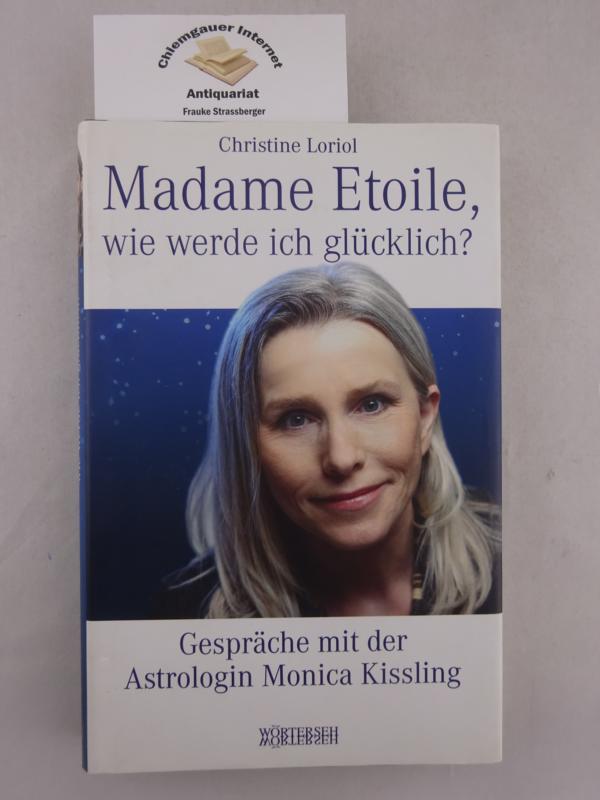 Madame Etoile, wie werde ich glücklich? : Gespräche mit der Astrologin Monica Kissling. - Loriol, Christine