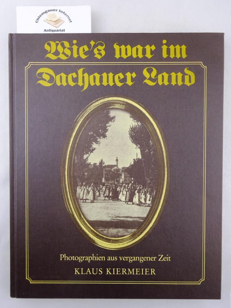 Wie's war im Dachauer Land : Photographien: Kiermeier, Klaus [Hrsg.]: