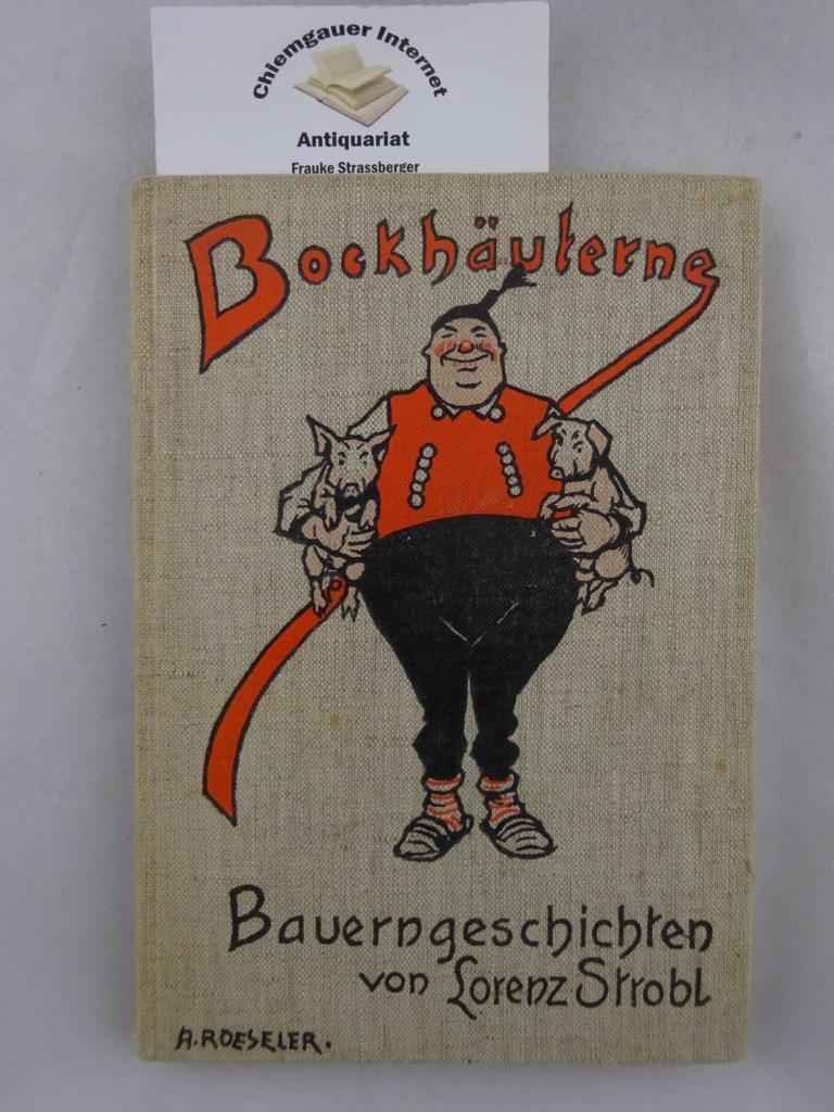 Bockhäuterne Bauerngeschichten. Bildschmuck von von A. Roeseler: Strobl, Lorenz: