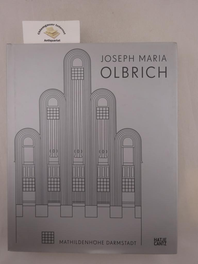 Joseph Maria Olbrich : 1867 - 1908 ; Architekt und Gestalter der frühen Moderne ; eine Ausstellung in Zusammenarbeit mit dem Leopold-Museum Wien und der Kunstbibliothek - Staatliche Museen zu Berlin ; [anlässlich der Ausstellung Joseph Maria Olbrich, 1867