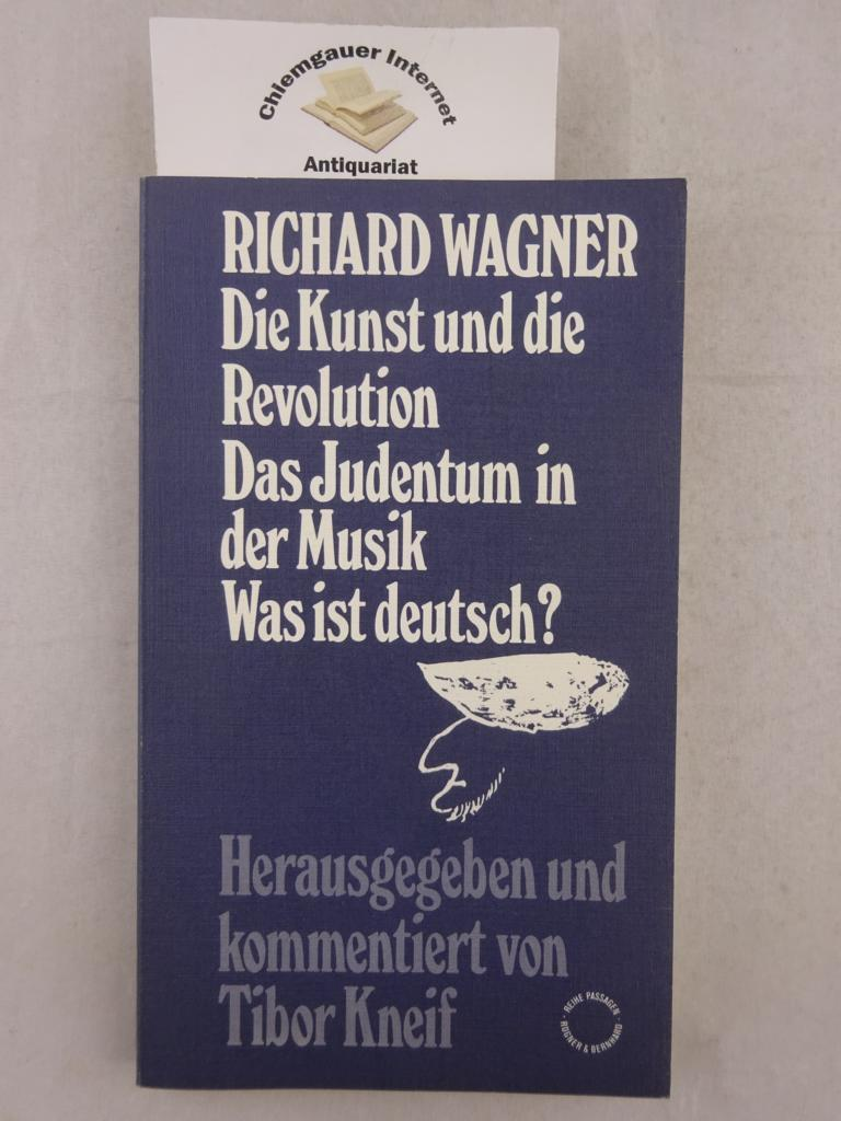 Die Kunst und die Revolution; Das Judentum in der Musik. Was ist deutsch?. Hrsg. u. kommentiert von Tibor Kneif. / Reihe Passagen