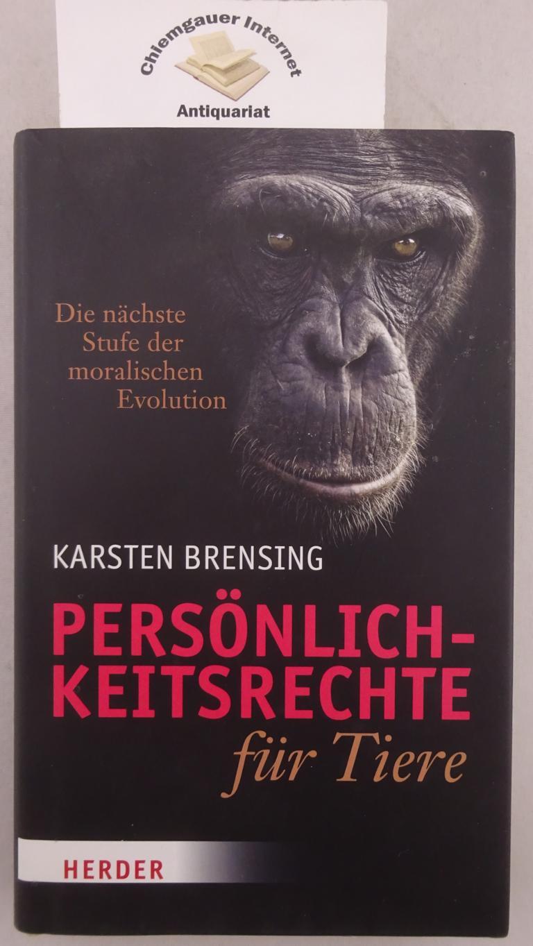 Persönlichkeitsrechte für Tiere. Die nächste Stufe der moralischen Evolution. Mit einem Vorwort von Hannes Jaenicke. - Brensing, Karsten