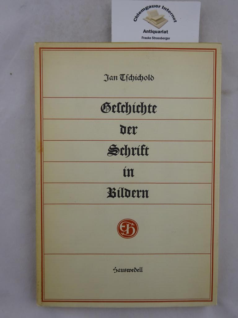 Geschichte der Schrift in Bildern. Mit 70: Tschichold, Jan: