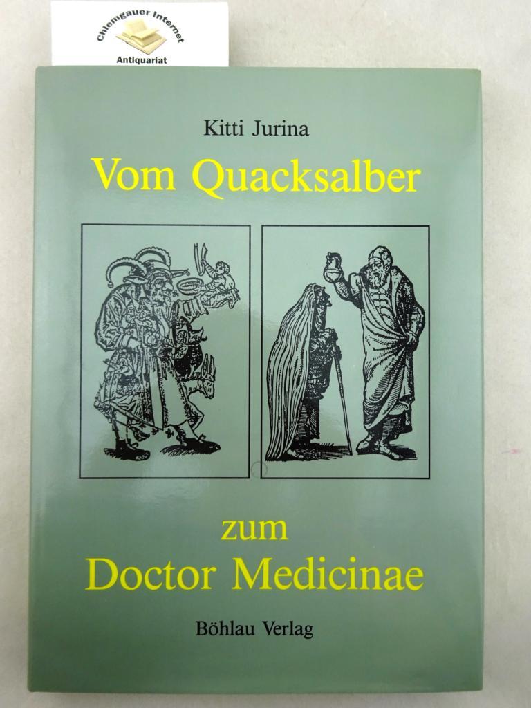 Vom Quacksalber zum Doctor Medicinae : Die Heilkunde in der deutschen Graphik des 16. Jahrhunderts. - Jurina, Kitti