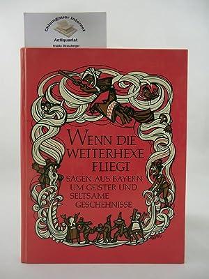 Wenn die Wetterhexe fliegt. Sagen aus Bayern: Sponholz, Hans (Hrsg.):