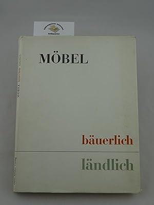 Möbel - bäuerlich ländlich. [Hrsg. in Verbund