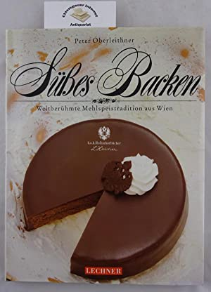 Süsses Backen : weltberühmte Mehlspeistradition aus Wien.: Oberleithner, Peter:
