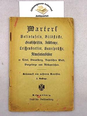 Marterl : Votivtafeln, Grabschriften, Feldkreuze, Leichenbretter, Haussprüche,