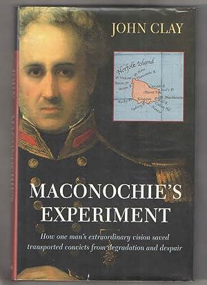 Maconochie's Experiment : How One Man's Extraordinary: Clay , John