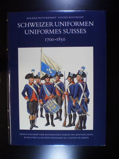 Schweizer Uniformen. Uniformes Suisses. 1700-1850: Petitmermet, Roland /