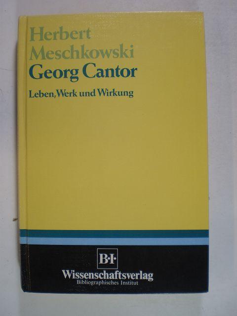 Georg Cantor. Leben, Werk und Wirkung - Meschkowski, Herbert
