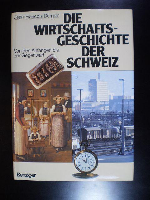 Wirtschaftsgeschichte der Schweiz. Von den Anfängen bis: Bergier, Jean-François