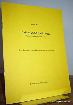 Richard Wiebel (1869-1945). Pfarrer, Kunstsammler, Forscher.: Irsee - Müller,