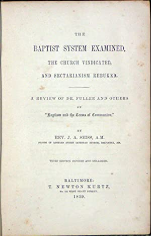 The Baptist System Examined, the Church Vindicated, and Sectarianism: SEISS, JOSEPH AUGUSTUS.