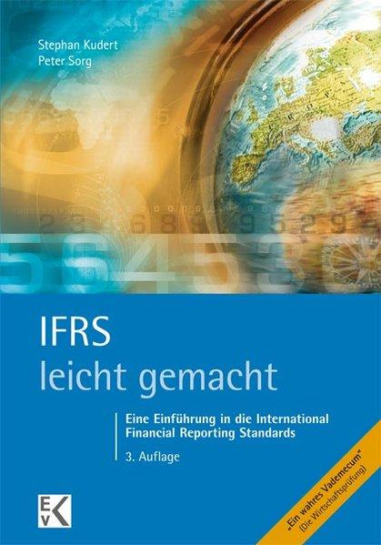 IFRS - leicht gemacht: Eine Einführung in die International Financial Reporting Standards - Kudert, Stephan und Peter Sorg