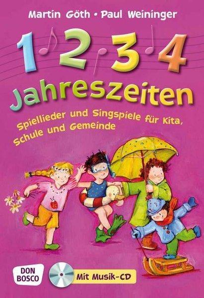1, 2, 3, 4 Jahreszeiten - Spiellieder und Singspiele für Kita, Schule und Gemeinde - Göth, Martin und Paul Weininger
