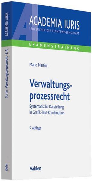 Verwaltungsprozessrecht: Systematische Darstellung in Grafik-Text-Kombination (Academia Iuris - Examenstraining) - Martini, Mario