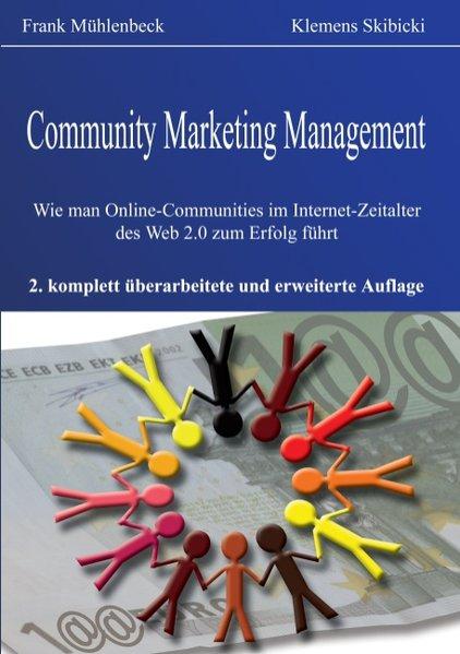 Community Marketing Management. Wie man Online-Communities im Internet-Zeitalter des Web 2.0 zum Erfolg führt