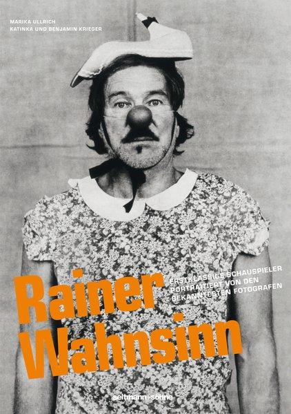 Rainer Wahnsinn: Erstklassige Schauspieler portraitiert von den bekanntesten Fotografen! - Ullrich, Marika, Katinka Krieger und Benjamin Krieger