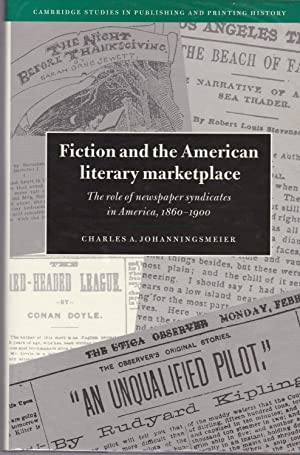 Fiction and the American literary marketplace. The role of newspaper syndicates in America 1860-1...