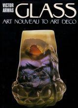 Glass. Art Nouveau to Art Deco: Victor Arwas