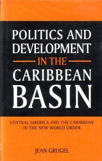 Politics and Development in the Caribbean Basin. Central America and the Caribbean in the New Wor...