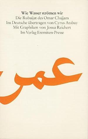 Wie Wasser strömen wir. Die Rubaijat des Omar Chajjam. German translation by Cyrus Atabay.: ...