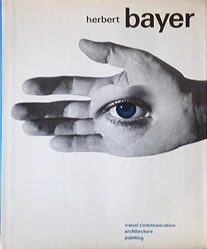 Visuelle Kommunikation, Architektur, Malerei. Das Werk des Künstlers in Europa und USA.: Bayer...