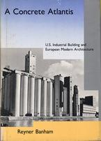 A Concrete Atlantis. U.S. Industrial Building and european Modern Architecture 1900-1925.: Banham, ...