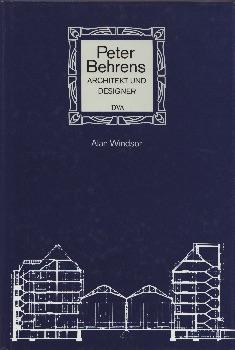 Peter Behrens. Architekt und Designer.: Windsor, Alan.