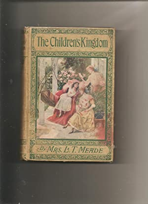 The Children's Kingdom:The Story of a Great: Mrs. L.T.Meade