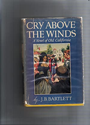 CRY ABOVE THE WINDS,A NOVEL OF OLD CALIFORNIA