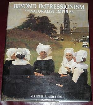 Beyond Impressionism: The Naturalist Impulse: Weisberg, Gabriel P.