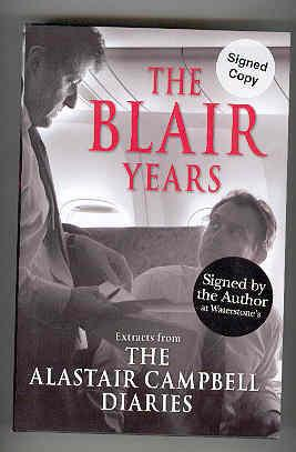 THE BLAIR YEARS Extracts from The Alastair Campbell Diaries (SIGNED COPY): CAMPBELL, Alastair and ...