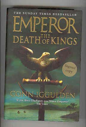 EMPEROR The Death of Kings (SIGNED COPY): IGGULDEN, Conn