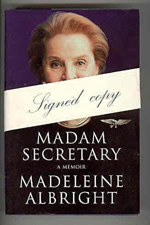 MADAM SECRETARY A Memoir (SIGNED COPY): ALBRIGHT, Madeleine with WOODWARD, Bill