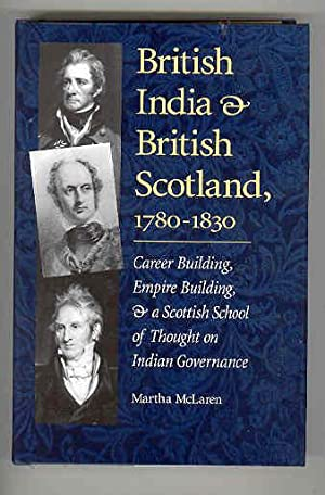 BRITISH INDIA & BRITISH SCOTLAND 1780 - 1830 Career Building, Empire Building & a Scottish ...