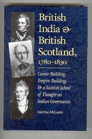 BRITISH INDIA & BRITISH SCOTLAND 1780 - 1830 Career Building, Empire Building & a Scottish ...