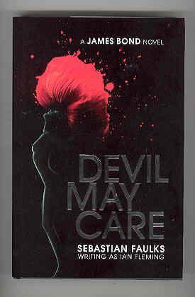 DEVIL MAY CARE: FAULKS, Sebastian ( writing as Ian Fleming) )