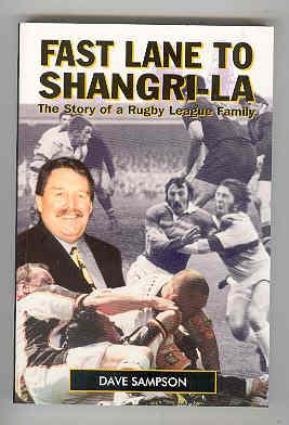 FAST LANE TO SHANGRI-LA The Story of a Rugby League Family (SIGNED COPY): SAMPSON, Dave