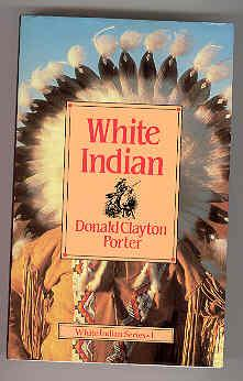 WHITE INDIAN White Indian Series Volume 1: PORTER, Donald Clayton