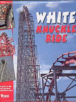 WHITE KNUCKLE RIDE The Illustrated Guide to the World's Biggest and Best Roller Coaster and ...