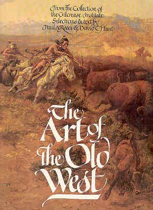THE ART OF THE OLD WEST From the Collection of the Gilcrease Institute: ROSS, Paul A. & HUNT, David...